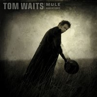 Mule Variations — Tom Waits