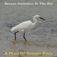 Season Invitation to the Set — A Pearl Of Greater Price