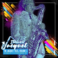 The Jacquet Files, Vol, 3 — Illinois Jacquet