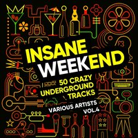 Insane Weekend (50 Crazy Underground Tracks), Vol. 4 — сборник