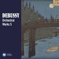 Debussy: Orchestral Works, Vol. 5 — Клод Дебюсси