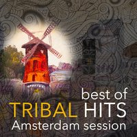 Best of Tribal Hits Amsterdam Session — сборник