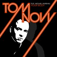 Your Body — Tom Novy feat. Michael Marshall