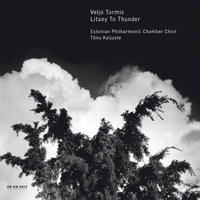 Tormis: Litany To Thunder — Tonu Kaljuste, Estonian Philharmonic Chamber Choir