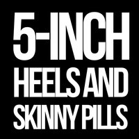 5-Inch Heels and Skinny Pills — The Black Tubes