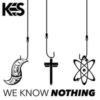 We Know Nothing — Kes