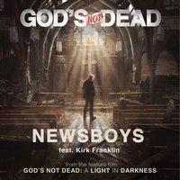 God's Not Dead — Newsboys, Kirk Franklin