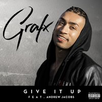 Give It Up — Andrew Jacobs, Grafx