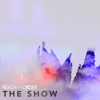 The Show — Reach the Order