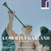 A Courtly Garland for Baroque Trumpet — Various Composers, Robert Farley, Andrew Arthur, Paul Crichton, Orpheus Britannicus
