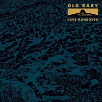 Love Hangover — Old Baby