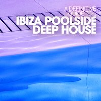 A Definitive Guide to...Ibiza Poolside Deep House — сборник