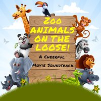 Zoo Animals on the Loose - A Cheerful Movie Soundtrack — сборник