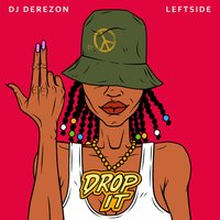 Drop It — DJ Derezon, Leftside