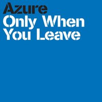 Only When You Leave — Azure