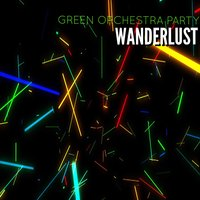 Green Orchestra Party — Wanderlust