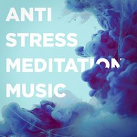 Anti-Stress Meditation Music — Stress, Anxiety & Stress Relief Ensemble, Stress, Anxiety & Stress Relief Ensemble