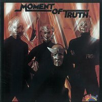 Moment Of Truth — Moment of truth