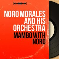 Mambo With Noro — Noro Morales and His Orchestra