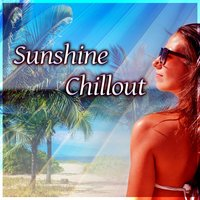 Sunshine Chillout – Summertime Beach Party, Cocktail Bar, Holidays Chill, Electronic Sounds — Chillout