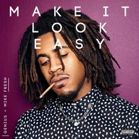 Make It Look Easy — Genius, Mike Fresh