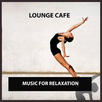 Lounge Cafe: Music for Relaxation — сборник
