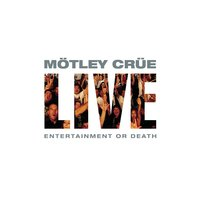 Live: Entertainment Or Death — Mötley Crüe