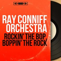 Rockin' the Bop, Boppin' the Rock — Ray Conniff Orchestra