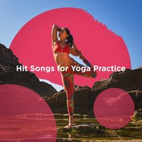 Hit Songs for Yoga Practice — Best Of Hits, Healing Yoga Meditation Music Consort, Best of Hits, Top 40, Healing Yoga Meditation Music Consort