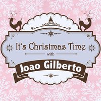 It's Christmas Time with Joao Gilberto — João Gilberto