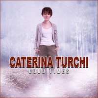 Good Times — Caterina Turchi