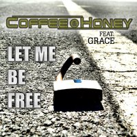Let Me Be Free — Grace, Coffee, Honey