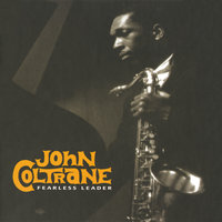 Fearless Leader — John Coltrane
