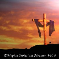 Ethiopian Protestant Mezmur, Vol. 8 — The Christians