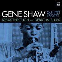 Break Through / Debut in Blues — Gene Shaw Sextet, Gene Shaw Quintet & Sextet, Gene Shaw Quintet