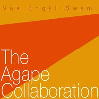 Vaa Engal Swami — The Agape Collaboration