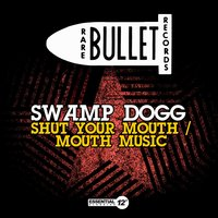 Shut Your Mouth / Mouth Music — Swamp Dogg
