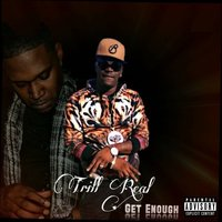 Get Enough - Single — Trill Real