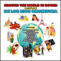Around the World in Sound with the De Los Rios Orchestra — The De Los Rios Orchestra