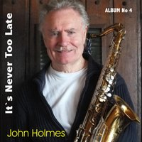 It's Never Too Late — John Holmes