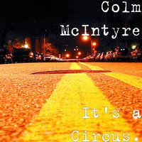 It's a Circus. — Colm McIntyre