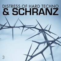 Distress of Hard Techno & Schranz, Vol.03 — сборник