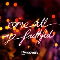 Come All Ye Faithful — Discovery Music