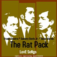 The Rat Pack Love Songs — Frank Sinatra, Dean Martin, Sammy Davis, Jr., Sammy Davis Jr. Featuring Sam Butera & The Witnesses, Frank Sinatra, Sammy Davis Jr. & Dean Martin
