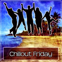 Chillout Friday - Top Chill Out Music for Party, Ibiza Chill, Chill Lounge, Pure Chill, Deep Relaxation, Ambient Music — Ibiza Chill Out