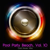 Pool Party Beach, Vol. 10 - Cool House Vibe — сборник