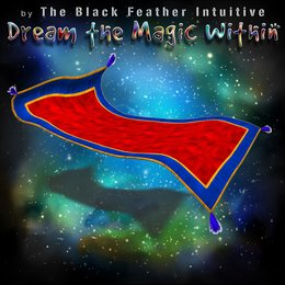 Dream the Magic Within — The Black Feather Intuitive