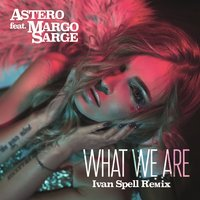 What We Are — Astero feat. Margo Sarge