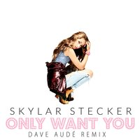 Only Want You — Skylar Stecker