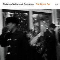 The Zoo Is Far — Christian Wallumrød Ensemble